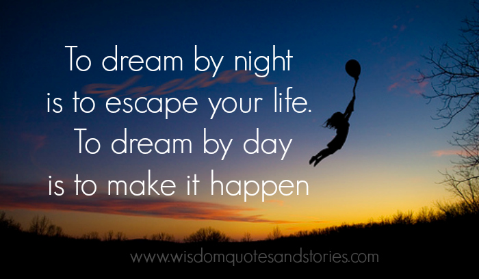 To-dream-by-night-is-to-escape-your-life.-To-dream-by-day-is-to-make-it-happen